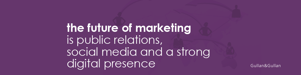 the future of marketing is public relations, social media and a strong digital presence. Gullan&am&Gullan